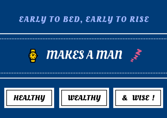 early-to-bed-early-to-rise-makes-a-man-healthy-wealthy-and-wise